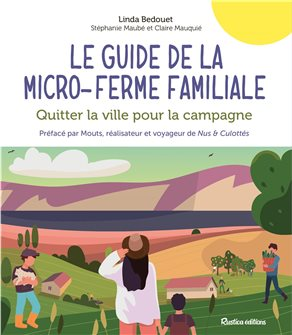 Le guide de la micro-ferme familiale- Quitter la ville pour la campagne